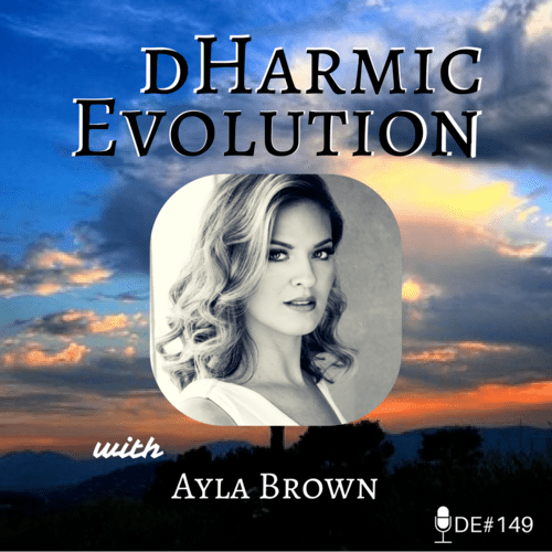 Ayla Brown | The Woman of 1000 Interests! - dHarmic Evolution Podcast
