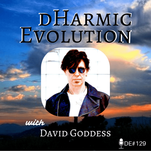 David Goddess | Goodness, It's Dave Goddess! - dHarmic Evolution Podcast