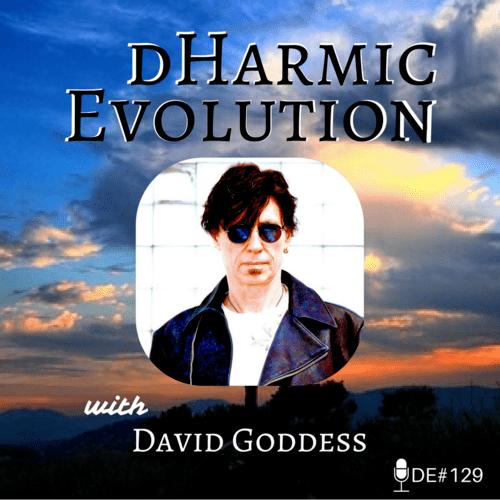 David Goddess | Goodness, It's Dave Goddess! - dHarmic Evolution Podcast